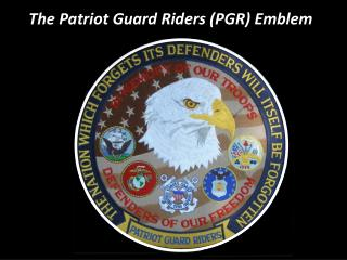 The Patriot Guard Riders (PGR) Emblem