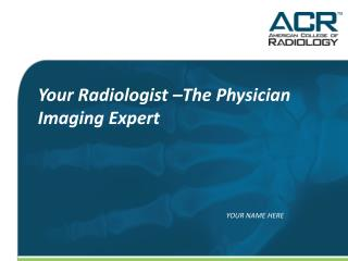 Your Radiologist –The Physician Imaging Expert