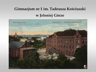 Gimnazjum nr 1 im. Tadeusza Kościuszki w Jeleniej Górze