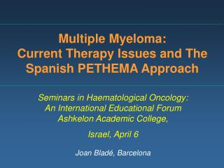 Multiple Myeloma:  Current Therapy Issues and The Spanish PETHEMA Approach