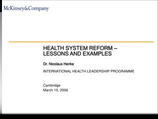 HEALTH SYSTEM REFORM – LESSONS AND EXAMPLES Dr. Nicolaus Henke