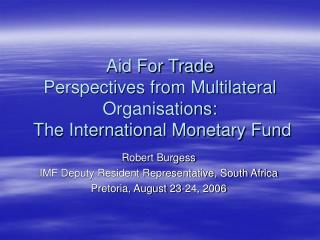 Aid For Trade Perspectives from Multilateral Organisations:  The International Monetary Fund