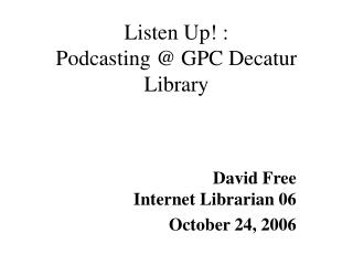 Listen Up! :  Podcasting @ GPC Decatur Library