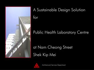 A Sustainable Design Solution for Public Health Laboratory Centre at Nam Cheong Street
