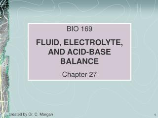 BIO 169 FLUID, ELECTROLYTE, AND ACID-BASE BALANCE Chapter 27