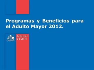 Programas y Beneficios para el Adulto Mayor 2012.