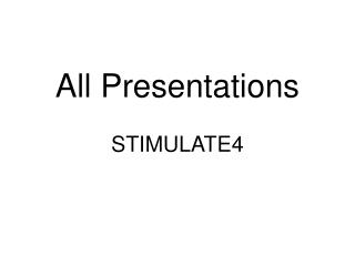 All Presentations STIMULATE4