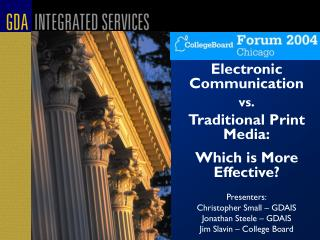 Electronic Communication  vs. Traditional Print Media: Which is More Effective? Presenters: