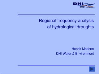 Regional frequency analysis of hydrological droughts Henrik Madsen DHI Water & Environment