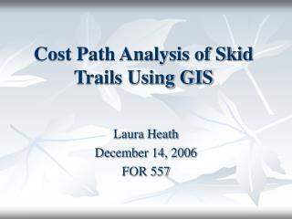 Cost Path Analysis of Skid Trails Using GIS