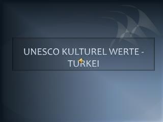 UNESCO KULTUREL WERTE - TURKEI