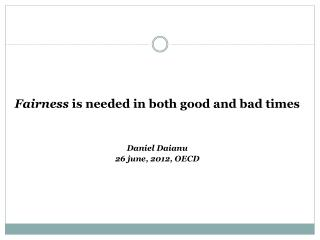 Fairness  is needed in both good and bad times Daniel Daianu 26 june, 2012, OECD