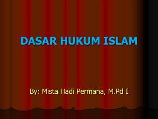 DASAR HUKUM ISLAM