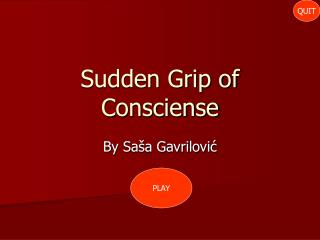 Sudden Grip of Consciense