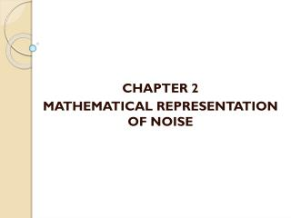 CHAPTER 2 MATHEMATICAL REPRESENTATION OF NOISE