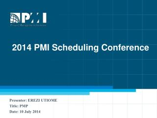 Presenter: EREZI UTIOME Title: PMP Date: 10 July 2014