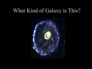 What Kind of Galaxy is This?