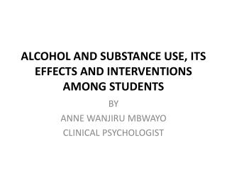 ALCOHOL AND SUBSTANCE USE, ITS EFFECTS AND INTERVENTIONS AMONG STUDENTS
