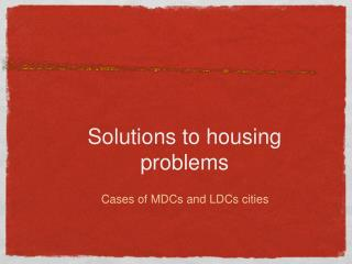 Solutions to housing problems
