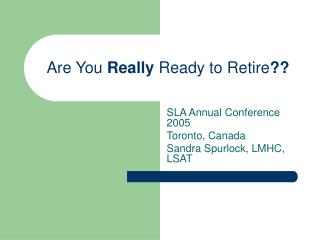 Are You  Really  Ready to Retire ??