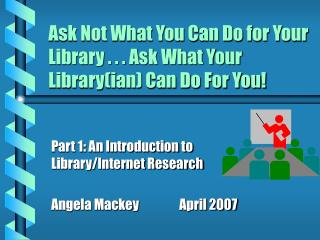 Ask Not What You Can Do for Your Library . . . Ask What Your Library(ian) Can Do For You!