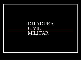 DITADURA  CIVIL MILITAR