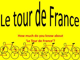 How much do you know about  'Le Tour de France'?