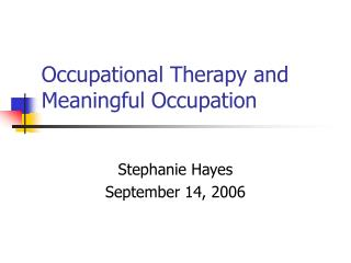 Occupational Therapy and Meaningful Occupation