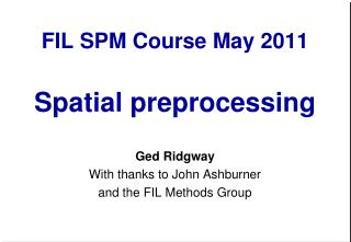 FIL SPM Course May 2011  Spatial preprocessing