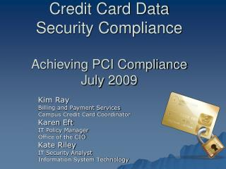Credit Card Data Security Compliance Achieving PCI Compliance July 2009