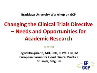 06.04.2011 Ingrid Klingmann, MD, PhD, FFPM, FBCPM European Forum for Good Clinical Practice