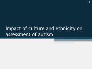 Impact of culture and ethnicity on assessment of autism