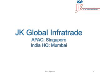 JK Global  Infratrade APAC: Singapore India HQ: Mumbai