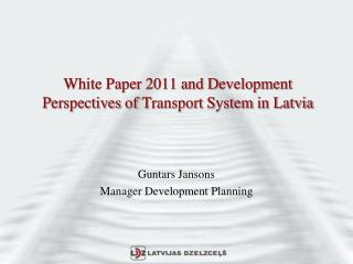 White Paper 2011 and  D evelopment P erspectives  of  T ransport S ystem  in Latvia