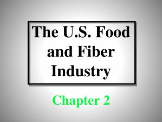The U.S. Food  and Fiber Industry