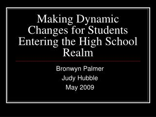 Making Dynamic Changes for Students Entering the High School Realm
