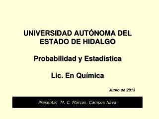 UNIVERSIDAD AUTÓNOMA DEL ESTADO DE HIDALGO Probabilidad y Estadística Lic. En Química