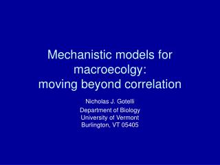 Mechanistic models for macroecolgy:  moving beyond correlation