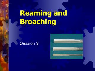 Reaming and Broaching