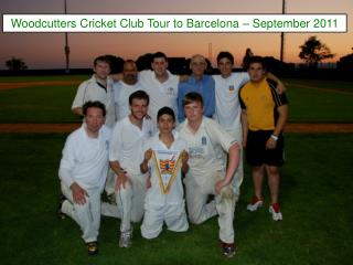 Woodcutters Cricket Club Tour to Barcelona – September 2011