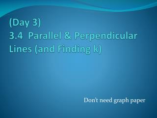 (Day 3) 3.4  Parallel & Perpendicular Lines (and Finding k)