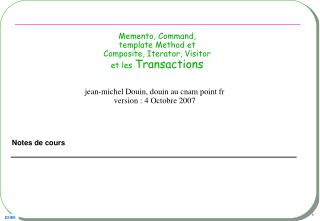 Memento, Command,  template Method et  Composite, Iterator, Visitor et les  Transactions
