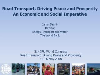 31 st  IRU World Congress Road Transport, Driving Peace and Prosperity 15-16 May 2008