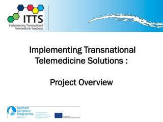 Implementing Transnational Telemedicine Solutions : Project Overview
