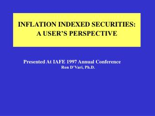 INFLATION INDEXED SECURITIES: A USER'S PERSPECTIVE
