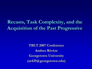 Recasts, Task  Complexity,  and the Acquisition of the Past Progressive