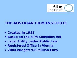 THE AUSTRIAN FILM INSTITUTE Created in 1981 Based on the Film Subsidies Act