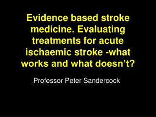 Evidence based stroke medicine. Evaluating treatments for acute ischaemic stroke -what works and what doesn t