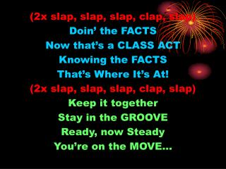2x slap, slap, slap, clap, slap Doin  the FACTS Now that s a CLASS ACT Knowing the FACTS That s Where It s At 2x slap, s