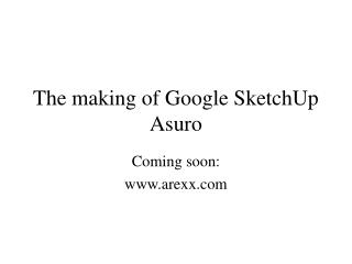 The making of Google SketchUp Asuro